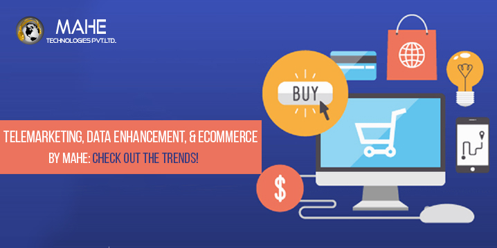 Telemarketing, Data Enhancement, & eCommerce by Mahe Check Out the Trends!