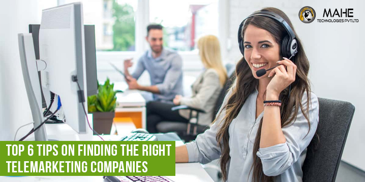 Top 6 Tips on Finding the Right Telemarketing Companies