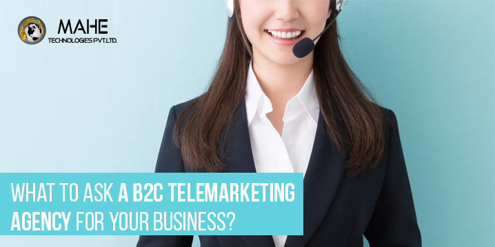 What To Ask a B2C Telemarketing Agency For Your Business?